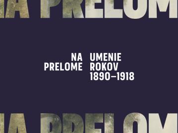 Na Prelome – Umenie rokov 1890-1918